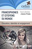 Francophones et citoyens du monde : éducation, identités et engagement