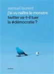 J'ai vu naître le monstre - Twitter va-t-il tuer la #démocratie ?