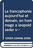 La francophonie aujourd'hui et demain : en hommage à Léopold Sédar Senghor : Beyrouth, 24-26 mai 2006