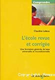 L'Ecole revue et corrigée : une formation générale de base universelle et inconditionnelle.
