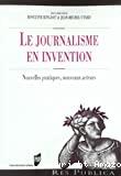 Le journalisme en invention : nouvelles pratiques, nouveaux acteurs