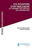 Les pouvoirs d'un Parlement dans les processus décisionnels contemporains : l'exemple de la Chambre des députés au Luxembourg