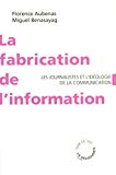 La fabrication de l'information : les journalistes et l'idéologie de la communication