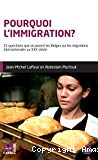 Pourquoi l'immigration ? : 21 questions que se posent les Belges sur les migrations internationales au XXIe siècle