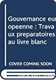 Gouvernance européenne : travaux préparatoires au livre blanc.