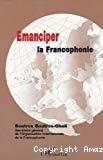 Emanciper la Francophonie.