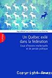 Un Québec exilé dans la fédération : essai d'histoire intellectuelle et de pensée politique