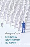 Le nouveau gouvernement du monde : idéologies, structures, contre-pouvoirs