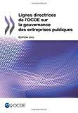 Lignes directrices de l'OCDE sur la gouvernance des entreprises publiques : édition 2015