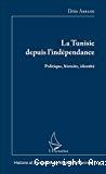 La Tunisie depuis l'indépendance : politique, histoire, identité