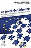 Le traité de Lisbonne : reconfiguration ou déconstitutionnalisation de l'Union européenne ?