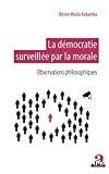 La démocratie surveillée par la morale : observations philosophiques