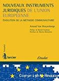 Nouveaux instruments juridiques de l'Union européenne : évolution de la méthode communautaire