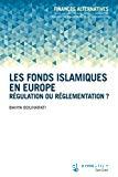 Les fonds islamiques en Europe : régulation ou réglementation ?