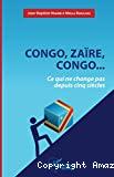 Congo, Zaïre, Congo...Ce qui ne change pas depuis cinq siècles