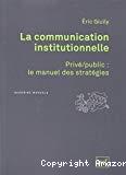La communication institutionnelle : privé-public, le manuel des stratégies