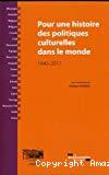 Pour une histoire des politiques culturelles dans le monde : 1945-2011