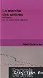 La marche des ombres : réflexions sur les enjeux de la migration