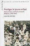 Protéger le jeune enfant : enjeux sociaux, politiques et sexués (Belgique, 1890-1940)