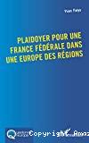 Plaidoyer pour une France fédérale dans une Europe des régions