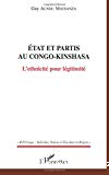 Etats et partis au Congo-Kinshasa : l'ethnicité pour légitimité