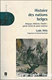 Histoire des nations belges. Belgique, Wallonie, Flandre : quinze siècles de passé commun.