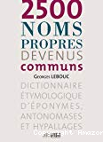 2.500 noms propres devenus communs : dictionnaire étymologique d'éponymes, antonomases et hypallages