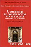 Comprendre le Conseil d'Etat par les textes : commentaires, lois et règlements
