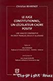 Le juge constitutionnel, un législateur-cadre positif : une analyse comparative en droit français, belge et allemand