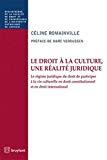 Le droit à la culture, une réalité juridique. Le droit de participer à la vie culturelle en droit constitutionnel et international.