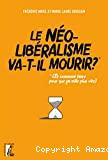 Le néolibéralisme va-t-il mourir ? - (Et comment faire pour que ça aille plus vite ?)