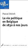 La vie politique en Belgique de 1830 à nos jours