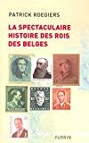 La spectaculaire histoire des rois des Belges : roman-feuilleton
