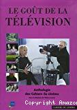 Le goût de la télévision : anthologie des Cahiers du cinéma 1951-2007