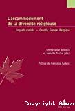 L'accommodement de la diversité religieuse - Regards croisés Canada, Europe, Belgique