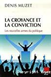 La croyance et la conviction : les nouvelles armes du politique