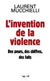 L'invention de la violence : des peurs, des chiffres et des faits
