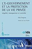 L'e-gouvernement et la protection de la vie privée : légalité, transparence et contrôle
