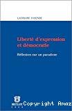 Liberté d'expression et démocratie : réflexion sur un paradoxe