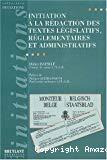 Initiation à la rédaction des textes législatifs, réglementaires et administratifs.
