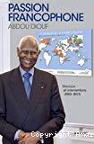 Passion francophone : discours et interventions 2003 - 2010