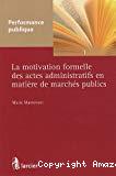 La motivation formelle des actes administratifs en matière de marchés publics