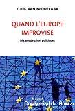 Quand l'Europe improvise : dix ans de crises politiques