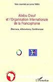 Abdou Diouf et l'Organisation internationale de la francophonie : discours, allocutions, conférences