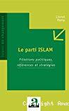 Le parti Islam : filiations politiques, références et stratégies