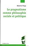 Le pragmatisme comme philosophie sociale et politique