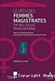 Le vécu des femmes magistrates en Belgique francophone.