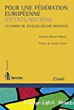Pour une fédération européenne d'Etats-Nations : la vision de Jacques Delors revisitée