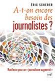 A-t-on encore besoin des journalistes ? Manifeste pour un journalisme augmenté