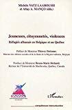 Jeunesses, citoyennetés, violences : réfugiés albanais en Belgique et au Québec